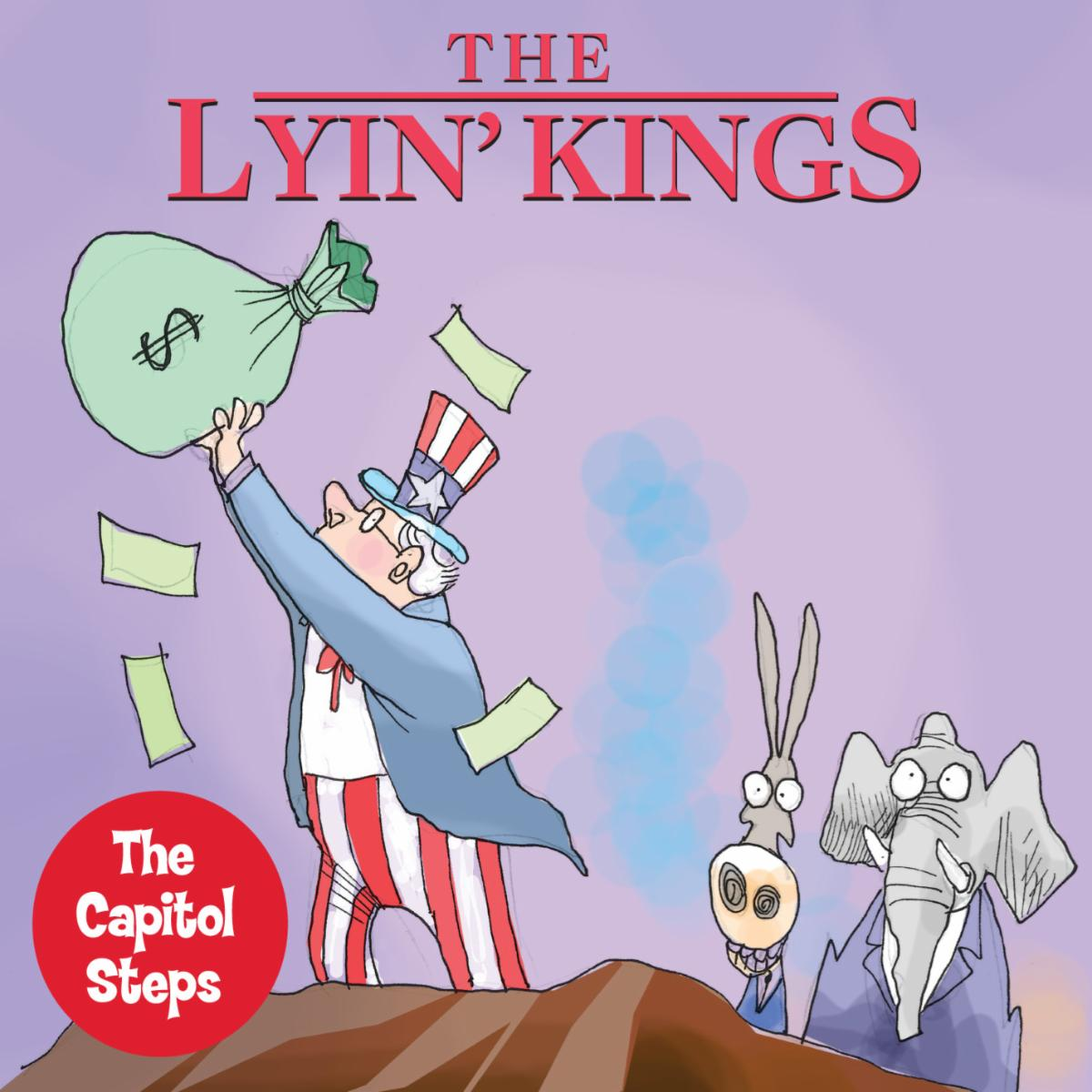 The Lyin' Kings. Uncle Sam holding up a bag of money over a cliff as a democratic donkey and republican elephant watch from behind in suites. The Capital Steps.