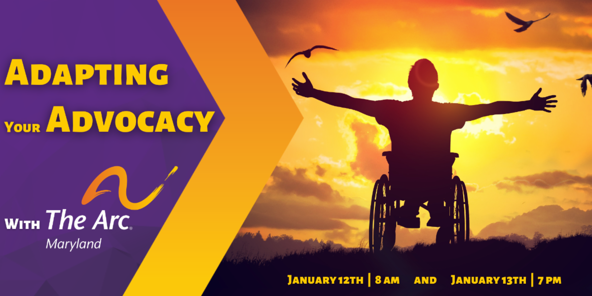 Apating Your Advocacy With The Arc Maryland. A person in a wheelchair sits in front of a sunset with their arms spread wide to embrace it. January 12th at 8 AM and January 13th at 7 PM.