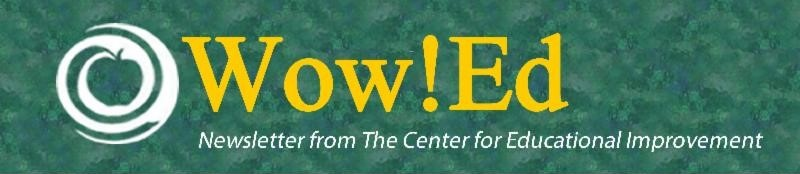 Wow! Ed: Newsletter from the Center for Educational Improvment