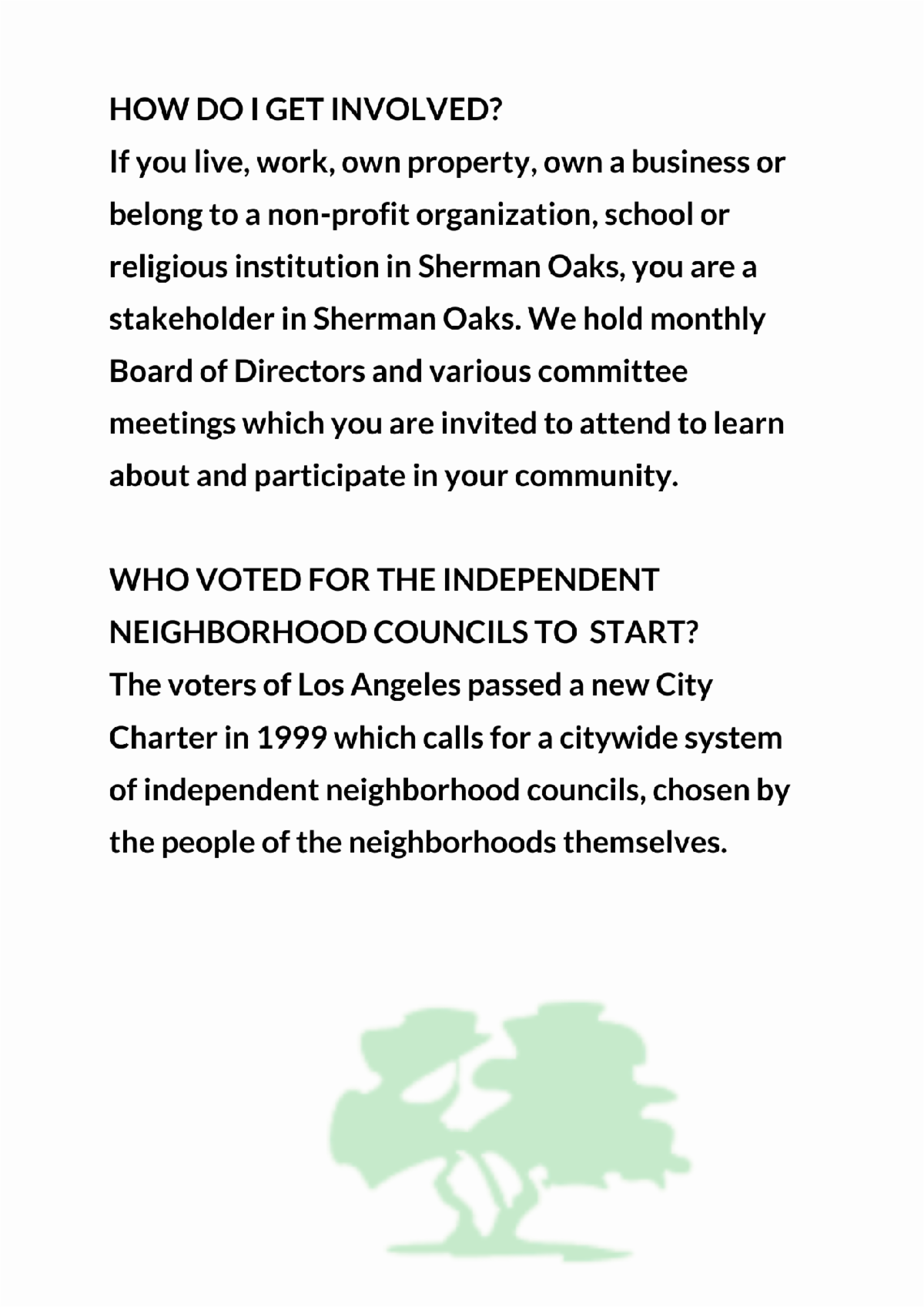 HOW DO I GET INVOLVED If you live work own property own a business or belong to a non profit organization school or religious institution in Sherman Oaks you are a stakeholder in Sherman Oaks. We hold monthly Board of Directors and various committees