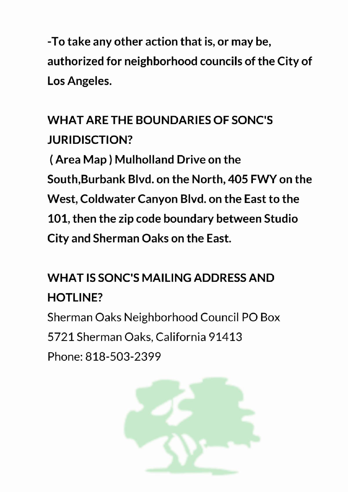 To take any other action that is or may be authorized for neighborhood councils of the City of Los Angeles. WHAT ARE THE BOUNDARIES OF SONCS JURIDISCTION  Area MapMulholland Drive on the South Burbank Blvd on the North 405 FWY on the West