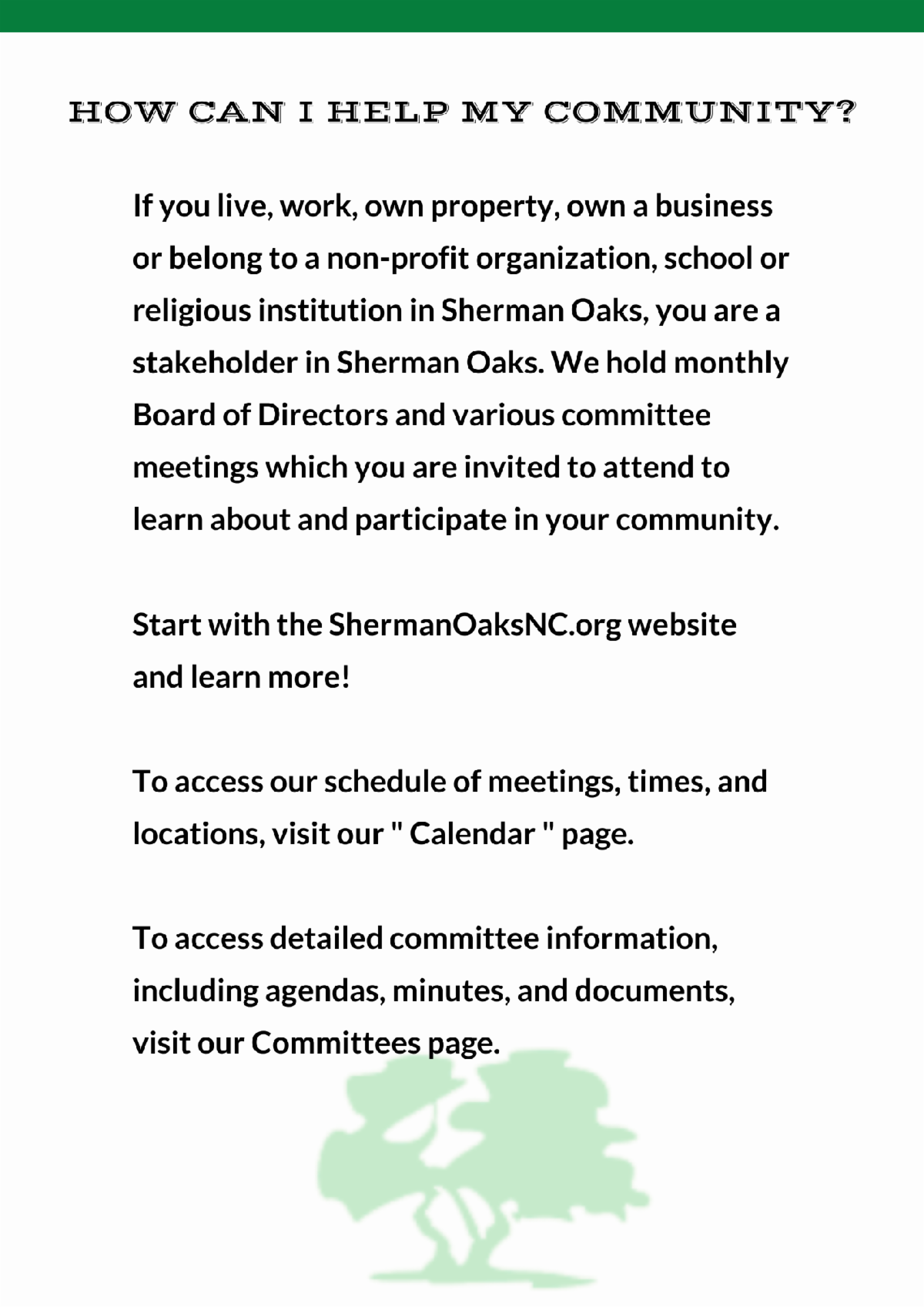 If you live work own property own a business or belong to a non profit organization school or religious institution in Sherman Oaks you are a stakeholder in Sherman Oaks. We hold monthly Board of Directors and various committee meetings which you are