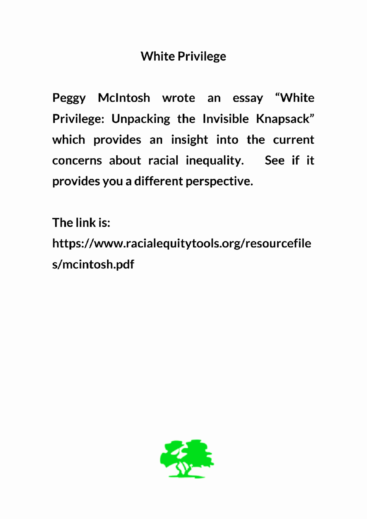 White Privilege Peggy McIntosh wrote an essay White Privilege Unpacking the Invisible Knapsack which provides an insight into the current concerns about racial inequality.  See if it provides you a different perspective.
