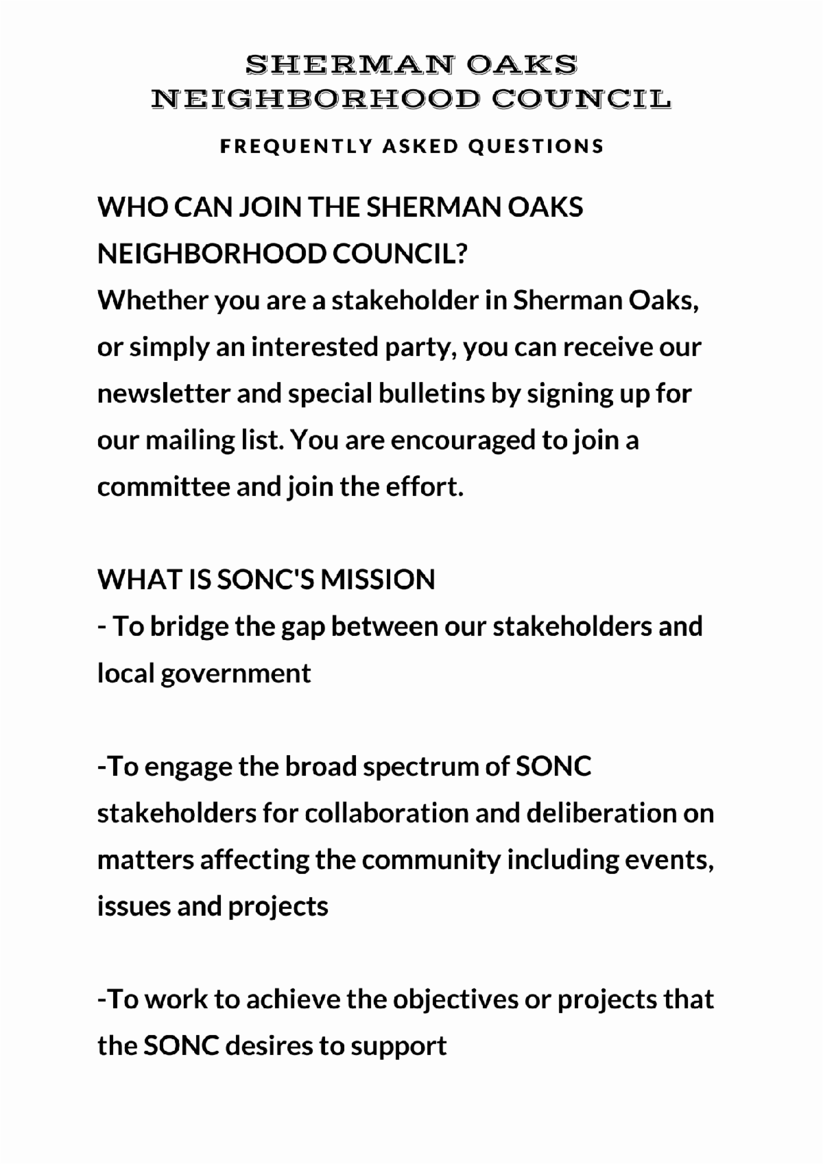 WHO CAN JOIN THE SHERMAN OAKS NEIGHBORHOOD COUNCIL Whether you are a stakeholder in Sherman Oaks or simply an interested party you can receive our newsletter and special bulletins bysigning up for our mailing list. You are encouraged to join a committee