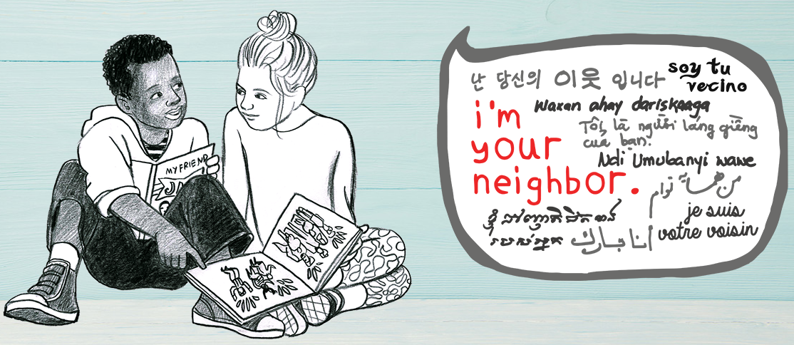 """Illustration of two children sharing a book and a speech bubble with """"I'm Your Neighbor"""" written in different languages"""