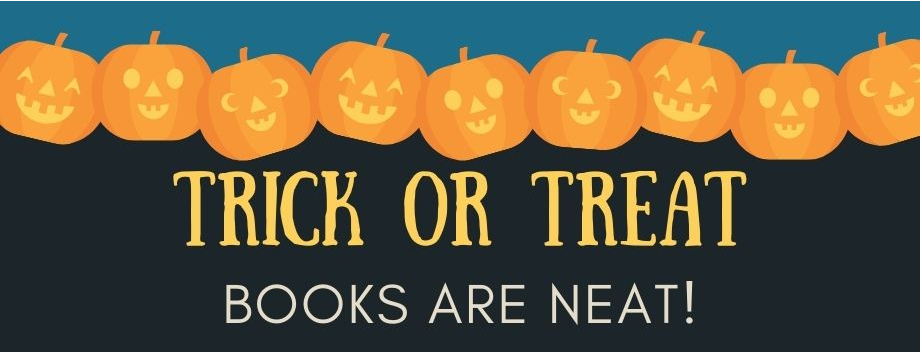 Trick or Treat, Books Are Neat!