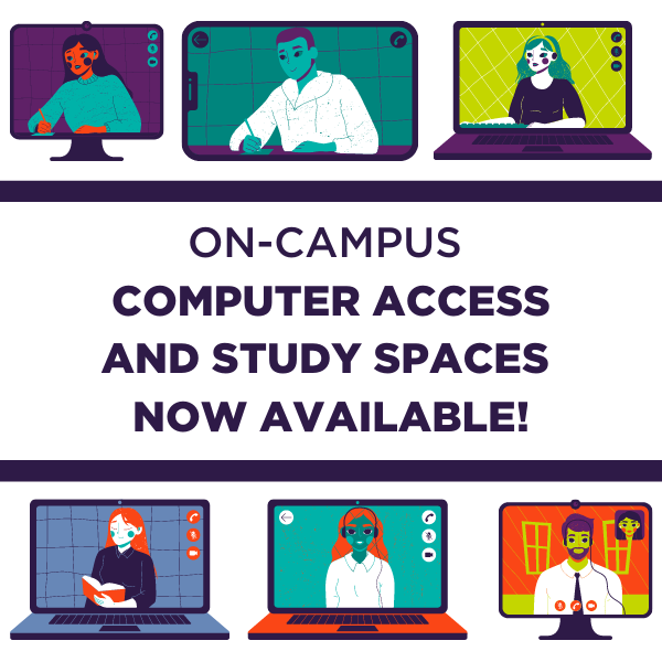 On campus computer access and study spaces available