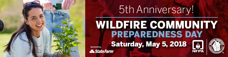 5th Anniversary! Wildfire Community Preparedness Day.  Saturday, May 5, 2018.  Sponsored by State Farm. NFPA.
