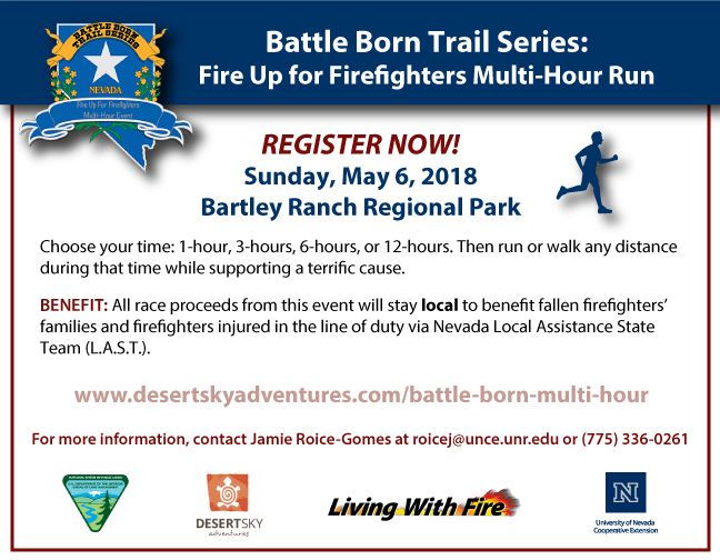 Registration now open for the Battle Born Trail Series Fire Up for Firefighters Multi-Hour Run on Sunday May 6, 2018 at Bartley Ranch Regional Park. To register, please contact Jamie Roice-Gomes at 775-336-0261 or roicej@unce.unr.edu