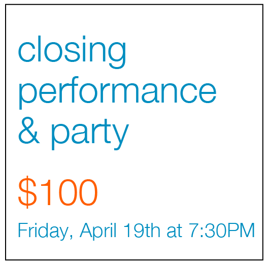 Closing performance and party $100 Friday April 19th at 730pm