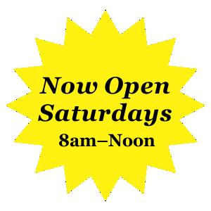 Now Open Saturdays 8am-Noon