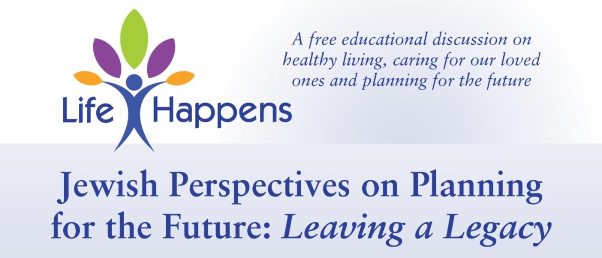 Life Happens...Jewish Perspectives on Planning for the Future: Leaving a Legacy