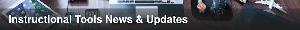 Instructional Tools News and Updates