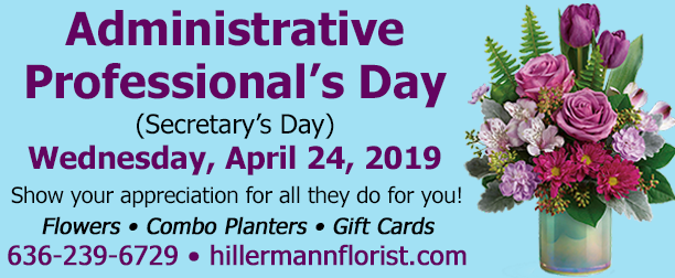 Administrative Professionals Day is on 4-24-19. Show your appreciation for all they do for you. Call us at 636-239-6729 or visit hillermannflorist.com