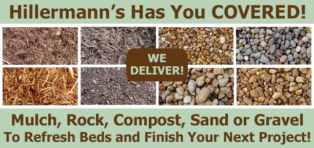 Mulch, rock, compost, sand or gravel - Hillermann Nursery and Florist can load in your vehicle or deliver to you