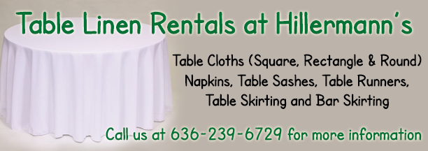 Table Linen Rentals available at Hillermann Nursery and Florist. 636-239-6720