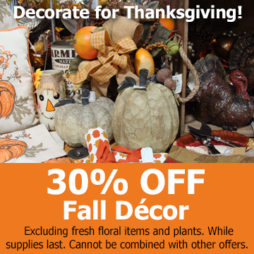 Picture of fall decor items with text - 30% OFF Fall Decor - while supplies last. Excluding fresh floral items and plants.