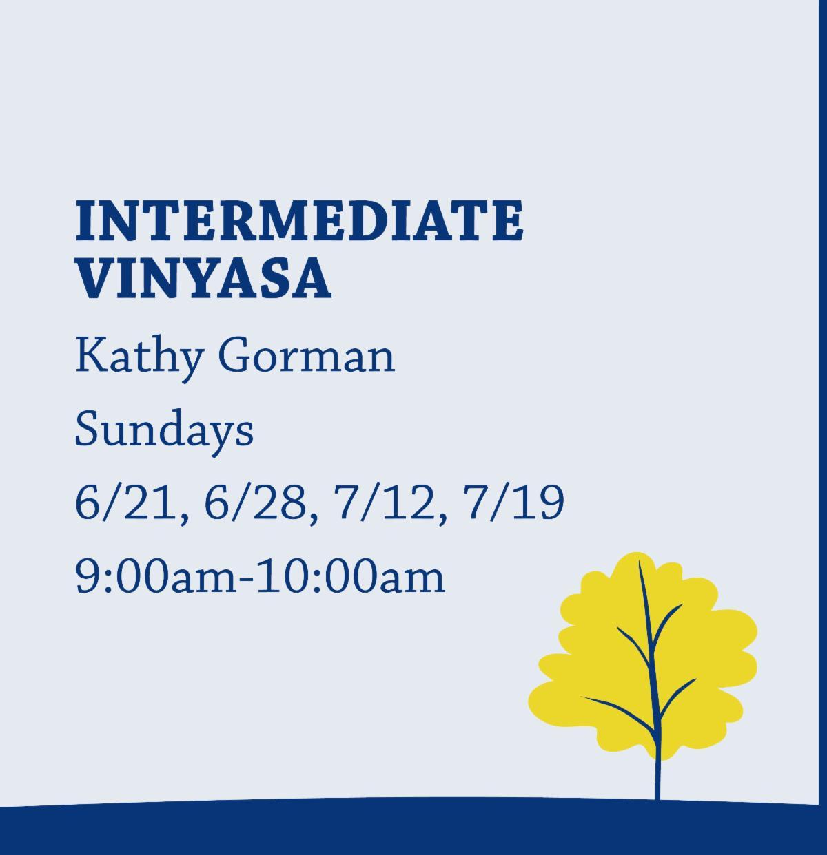 Intermediate Vinyasa with Kathy Gorman on Sundays from 9:00am-10:00am
