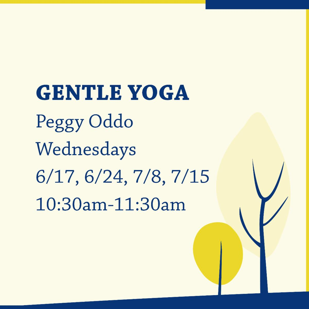 Gentle Yoga with Peggy Oddo on Wednesdays from 10:30am-11:30am