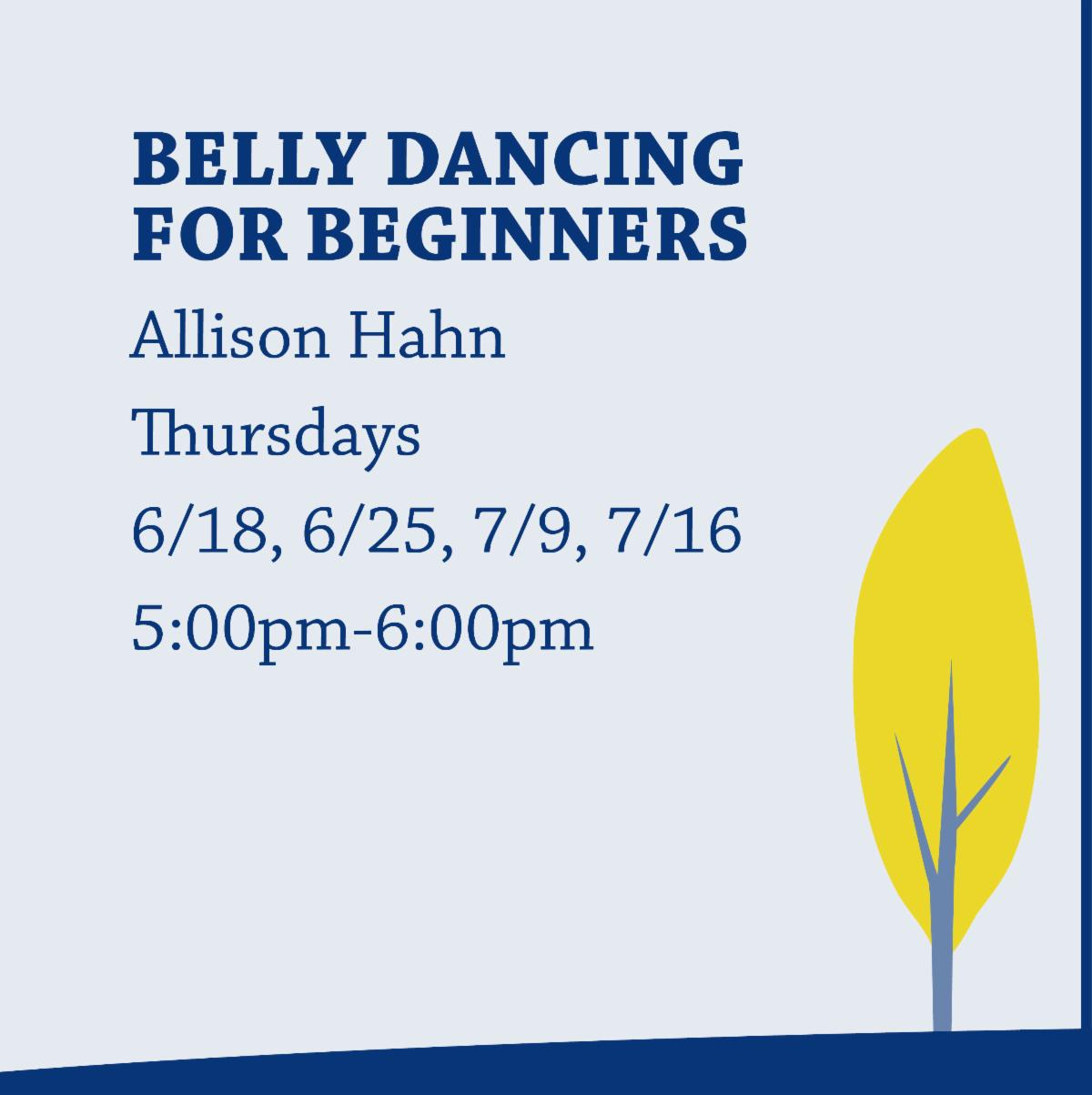 Belly Dancing for Beginners with Allison Hahn on Thursdays from 5:00pm-6:00pm