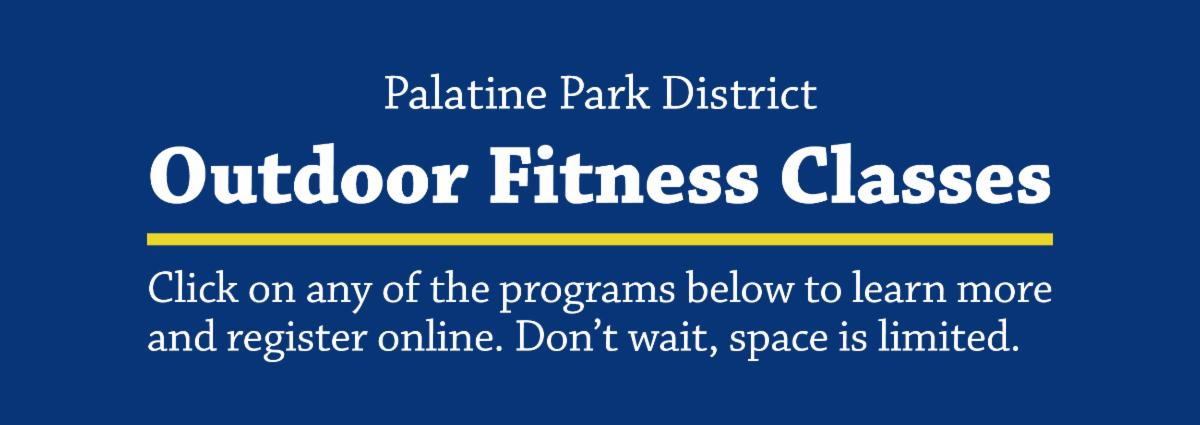 Palatine Park District Outdoor Fitness Classes - Click on any of the programs below to learn more and register online. Don't wait, space is limited.