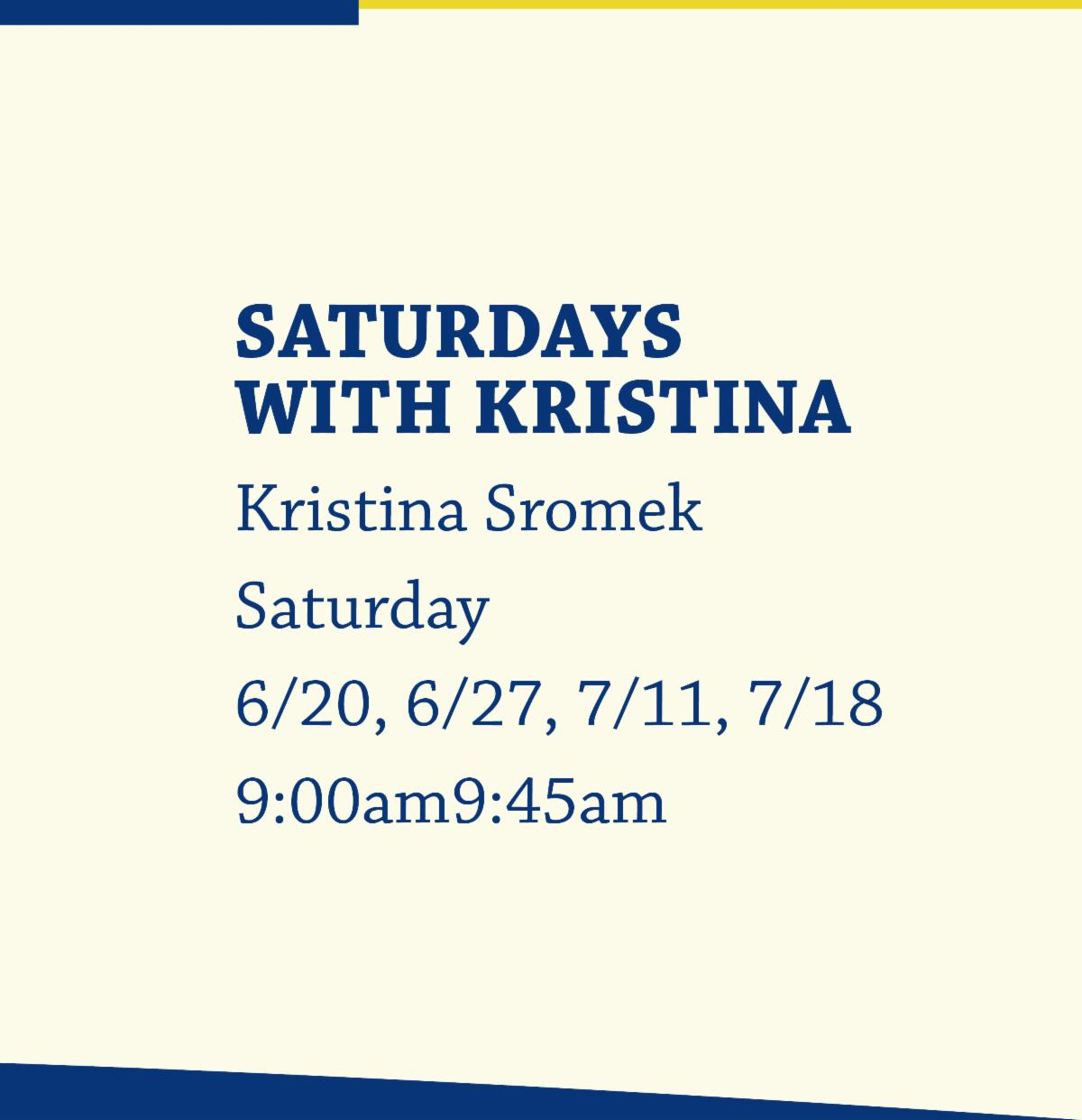 Saturdays with Kristina from 9:00am-9:45am