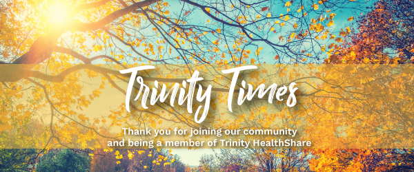 Trninty Times. Thank you for joining our community and being a member of Trinity HealthShare