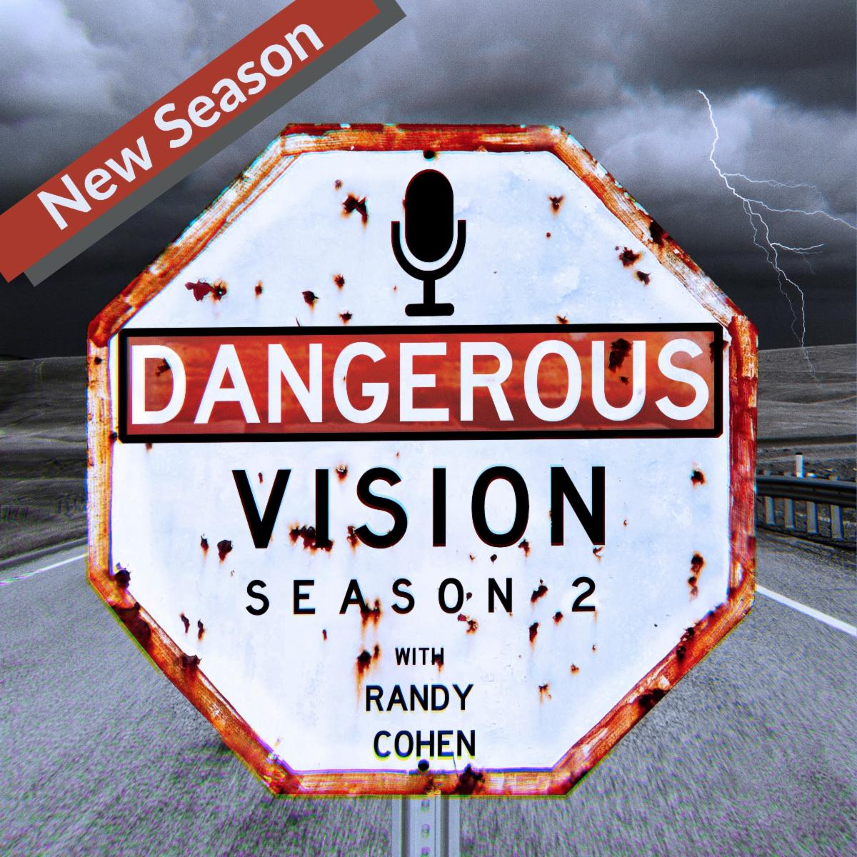 Image: white street sign shaped like a stop sign. Text on sign Dangerous Vision Season 2 with Randy Cohen. Banner says: New Season