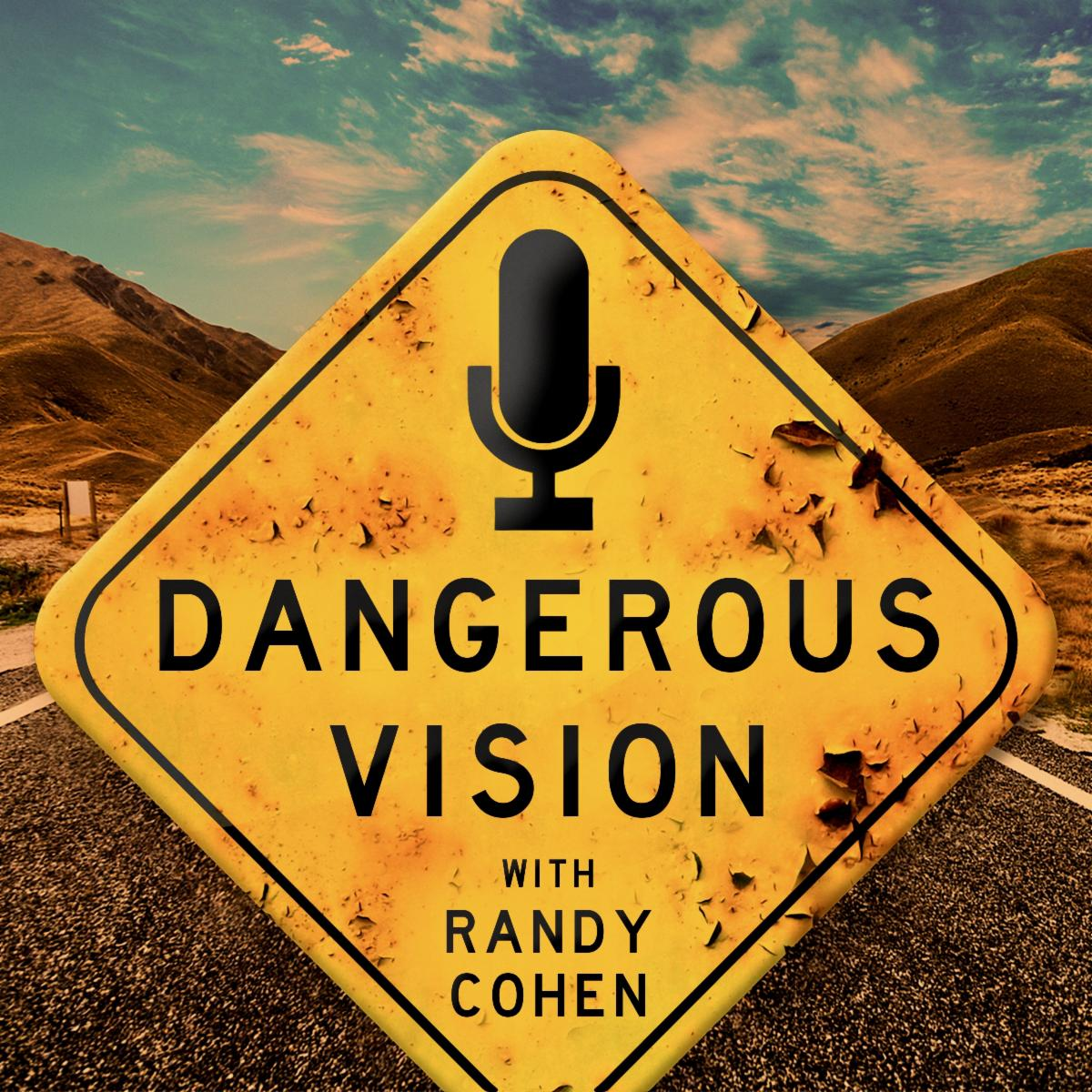 Dangerous Vision logo Yellow road sign with a microphone image Text: Dangerous Vision with Randy Cohen