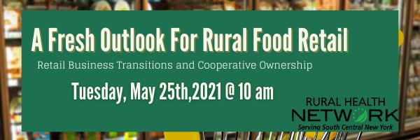 50cbdb13 cd88 4160 91de 97dc9e04bb4d - Rural Health Network Webinar: A Fresh Outlook for Rural Food Retail