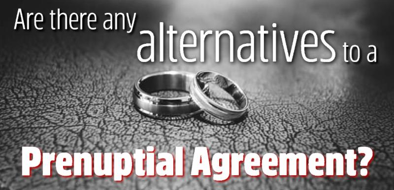 Prenuptial Agreements Are There Alternatives