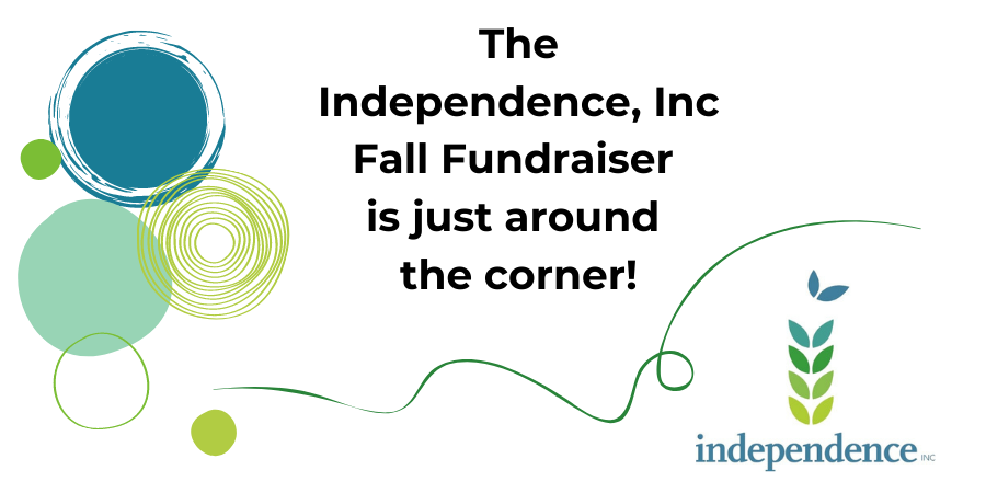 colorful graphic of green blue and yellow stylized circles and a green curvy line with words The Independence Inc Fall Fundraiser is just around the corner