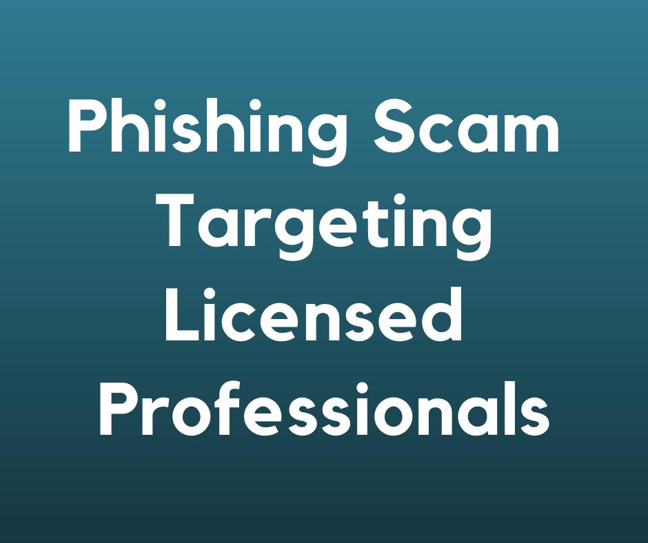 Phishing Scam Targeting Licensed Professionals