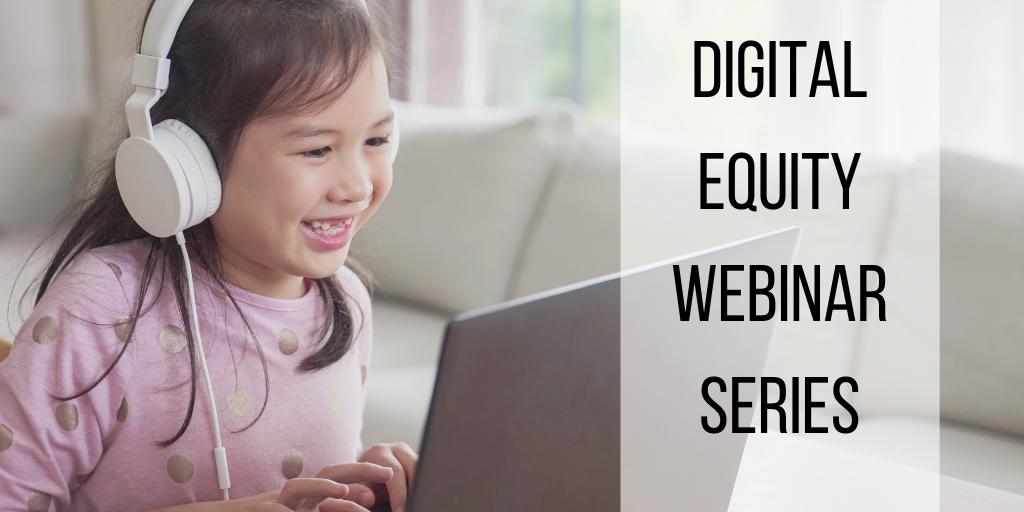 Digital Equity Webinar Series