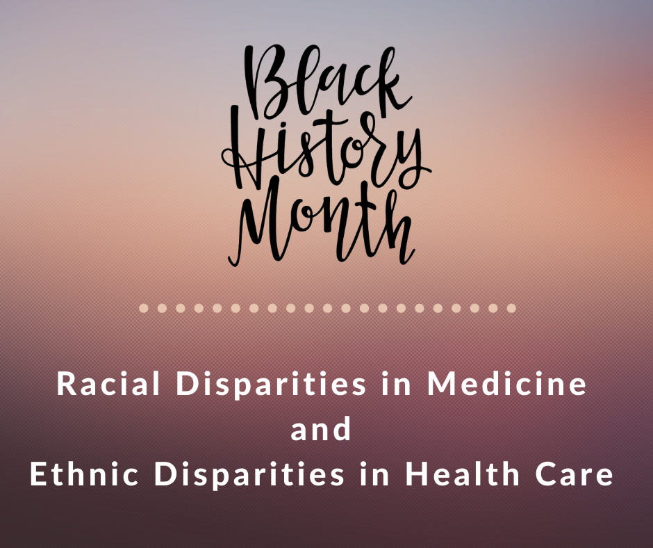Black History Month - Racial Disparities in Medicine and Ethnic Disparities in Health Care