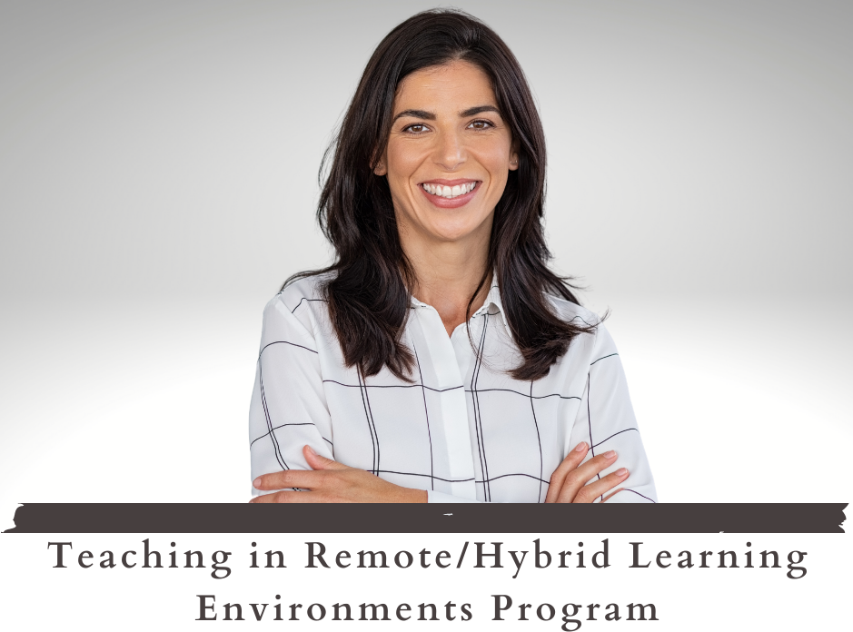 Teaching in Remote/Hybrid Learning Environments program