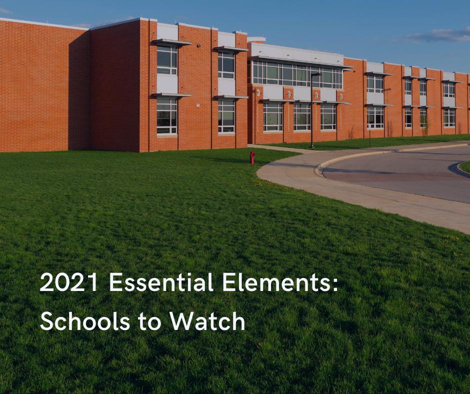 2021 Essential Elements: Schools to Watch