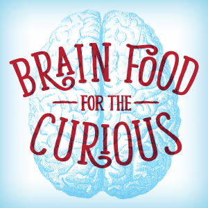 Brain Food for the Curious