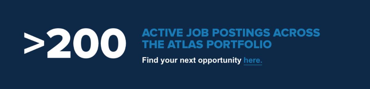 >200 Active Job Postings Across the Atlas Portfolio. Find youy next opportunity here.