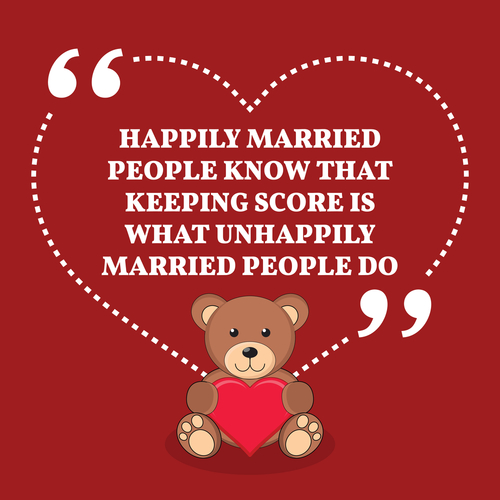 Inspirational love marriage quote. Happily married people know that keeping score is what unhappily married people do. Simple trendy design.