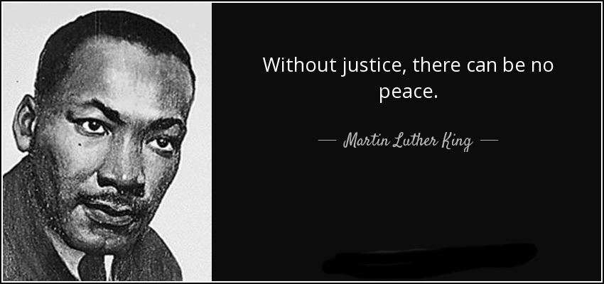 picture of Martin Luther King and the words without justice, there can be no peace.