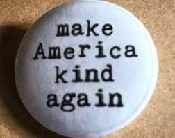 button that says make America kind again