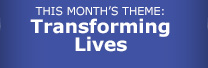 THIS MONTH'S THEME: Transforming Lives