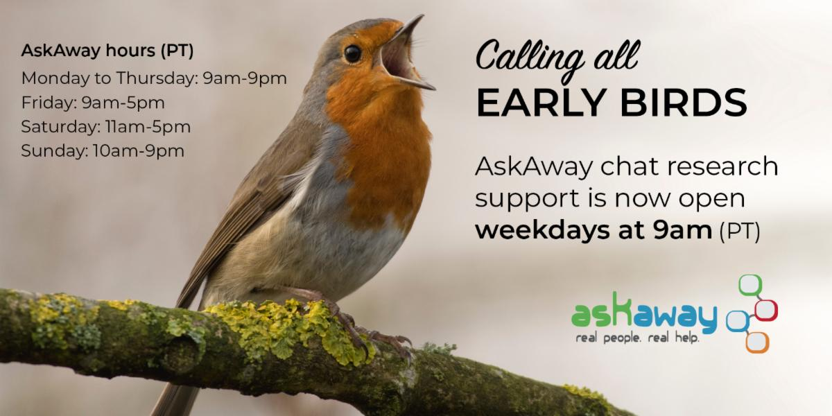 """Image of a bird with the text """"Calling all early birds. AskAway chat research support is now open weekdays at 9am (PT)."""" AskAway service hours are also displayed."""
