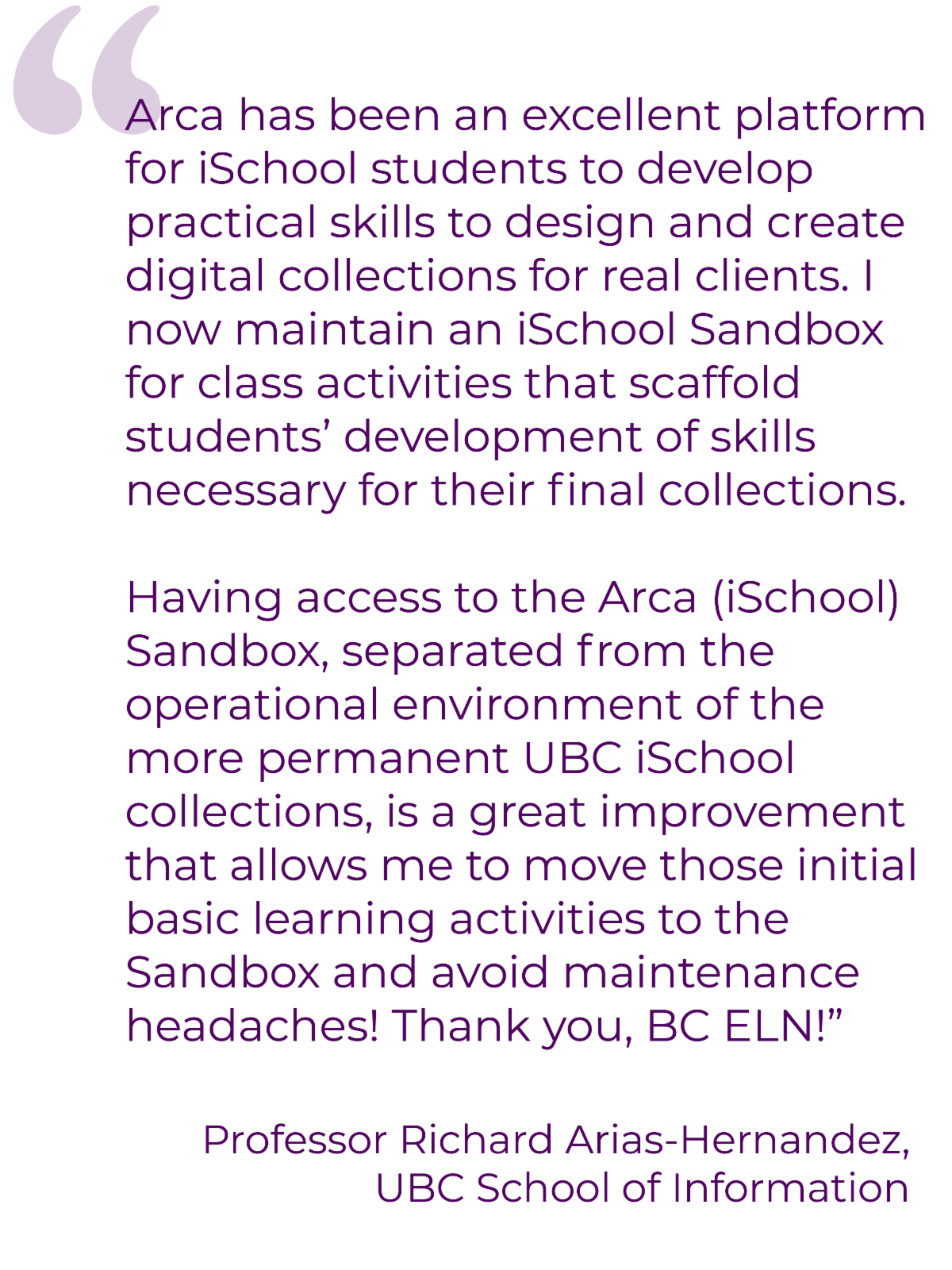 Quote from Professor Arias-Hernandez discussing how the Arca sandbox scaffolds student learning and thanking BC ELN.