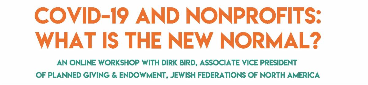 COVID-19 and nonprofits_ What is the new normal_ An online workshop with Dirk Bird_ AVP of Planned Giving _ Endowment_ Jewish Federations of North America