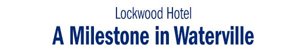Lockwood Hotel  A Milestone in Waterville