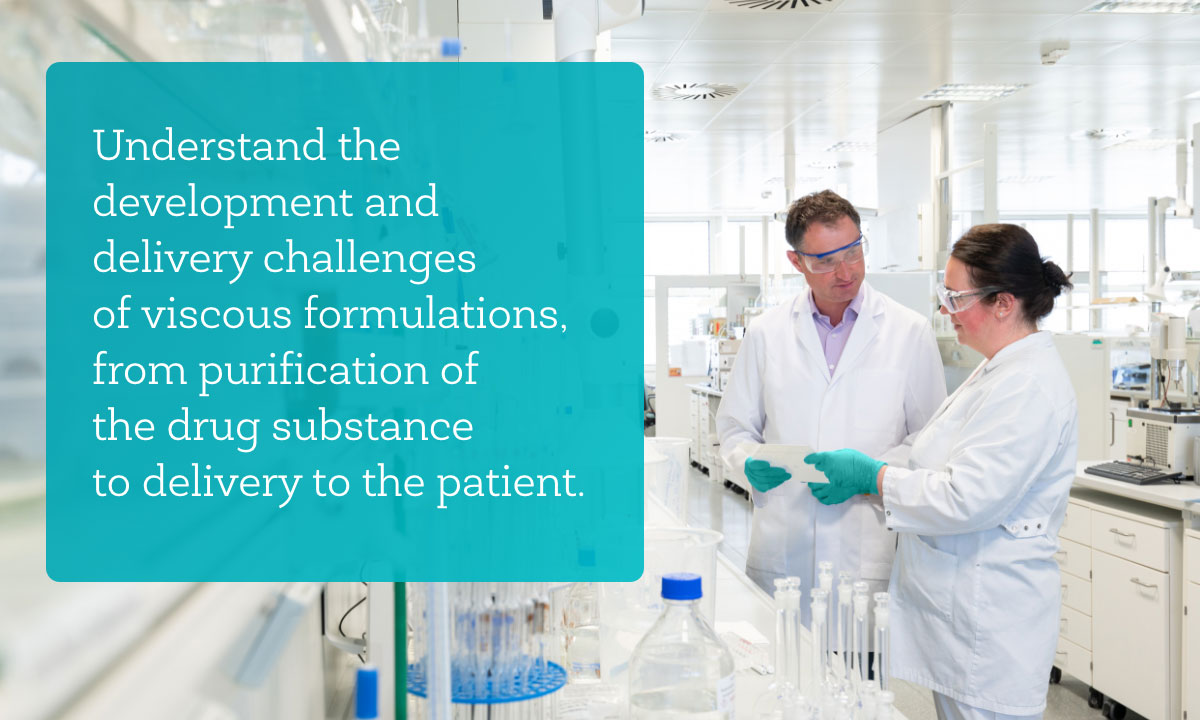 Understand the development and delivery challenges of viscous formulations, from purification of the drug substance to delivery to the patient.