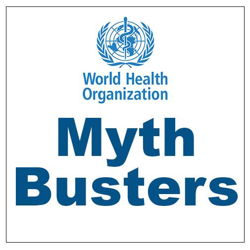 World Health Organization Myth Busters