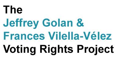 The Jeffrey Golan _ Frances Vilella-Velez Voting Rights Project